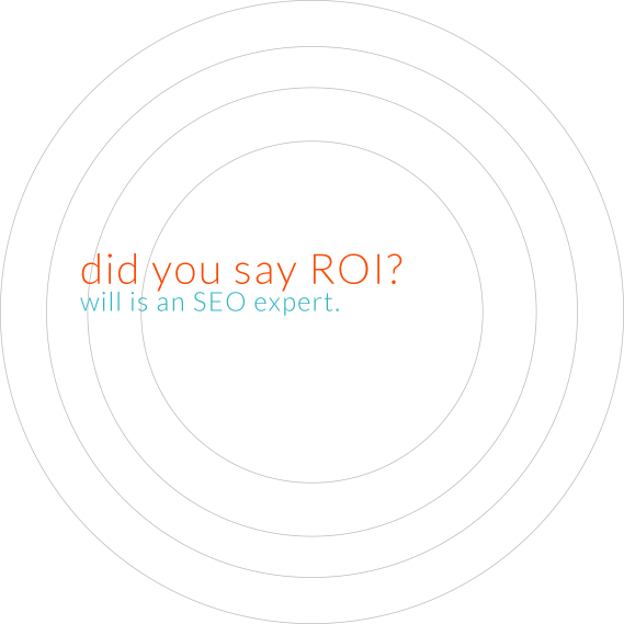 Hiilite | Marketing, SEO, Branding, Web & Graphic Design did you say ROI? Will is an SEO expert.