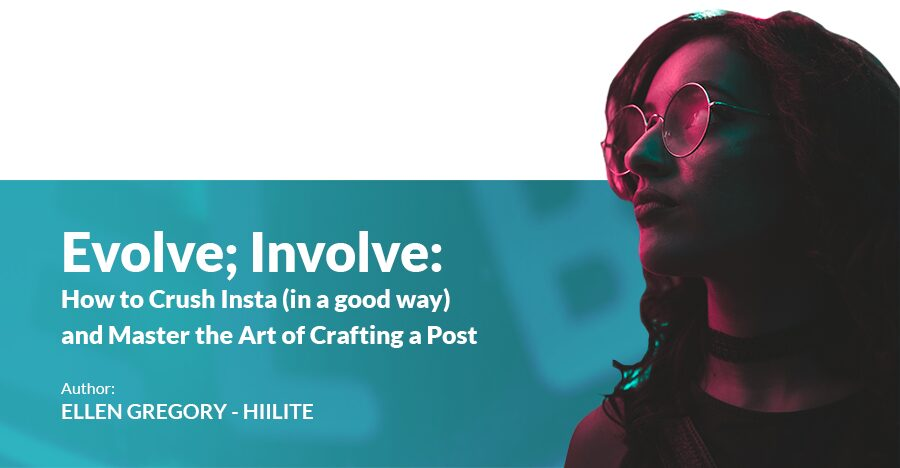 Read more on Evolve; Involve: How to Crush Insta (in a good way) & Master the Art of Crafting a Post