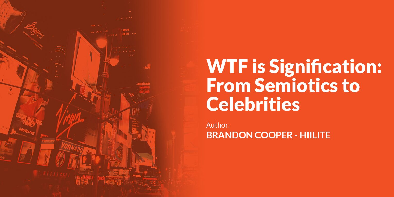 Read more on WTF is Signification: From Semiotics to Celebrities